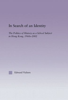 In Search of an Identity: The Politics of History Teaching in Hong Kong, 1960s-2000 (Hardback) book cover