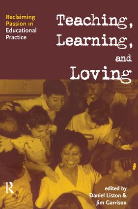 Teaching, Learning, and Loving: Reclaiming Passion in Educational Practice (Paperback) book cover