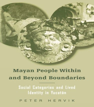 Mayan People Within and Beyond Boundaries: Social Categories and Lived Identity in the Yucatan, 1st Edition (Paperback) book cover