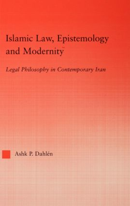 Islamic Law, Epistemology and Modernity: Legal Philosophy in Contemporary Iran (Hardback) book cover
