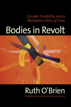Bodies in Revolt: Gender, Disability, and a Workplace Ethic of Care, 1st Edition (Paperback) book cover