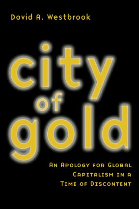 City of Gold: An Apology for Global Capitalism in a Time of Discontent, 1st Edition (Paperback) book cover