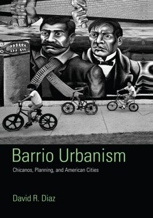Barrio Urbanism: Chicanos, Planning and American Cities book cover