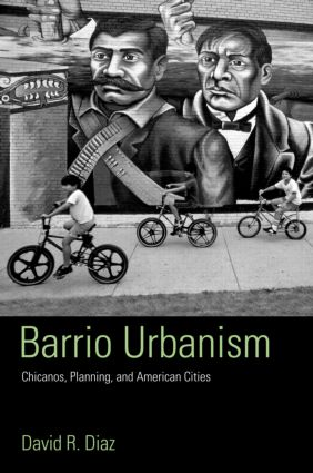 Barrio Urbanism: Chicanos, Planning and American Cities, 1st Edition (Paperback) book cover