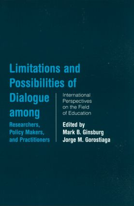 Limitations and Possibilities of Dialogue among Researchers, Policymakers, and Practitioners: International Perspectives on the Field of Education (Hardback) book cover