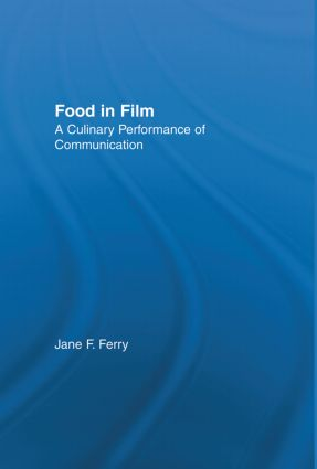 Food in Film: A Culinary Performance of Communication (Hardback) book cover