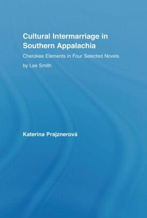 Cultural Intermarriage in Southern Appalachia: Cherokee Elements in Four Selected Novels by Lee Smith book cover