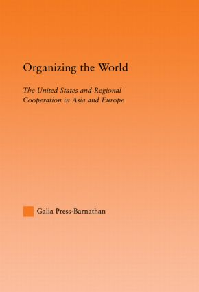 Organizing the World: The United States and Regional Cooperation in Asia and Europe (Hardback) book cover