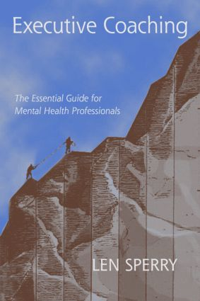 Executive Coaching: The Essential Guide for Mental Health Professionals, 1st Edition (Hardback) book cover