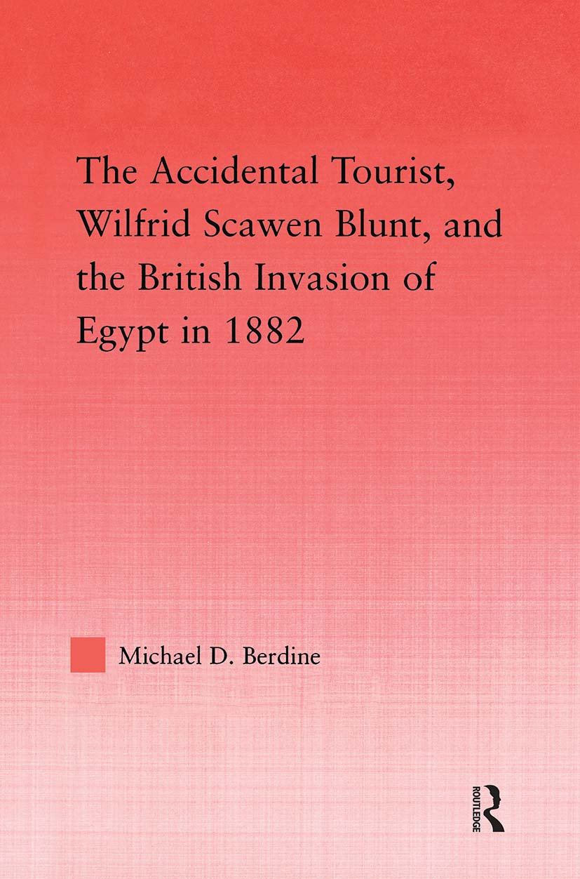 The Accidental Tourist, Wilfrid Scawen Blunt, and the British Invasion of Egypt in 1882 (Hardback) book cover