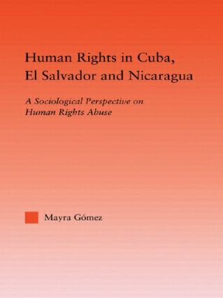 Human Rights in Cuba, El Salvador and Nicaragua: A Sociological Perspective on Human Rights Abuse (Hardback) book cover