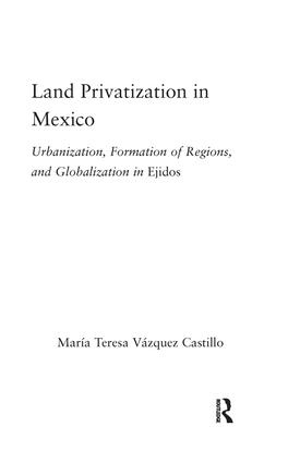 Land Privatization in Mexico: Urbanization, Formation of Regions and Globalization in Ejidos (Hardback) book cover