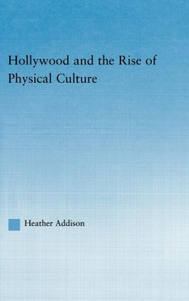 Hollywood and the Rise of Physical Culture (Hardback) book cover