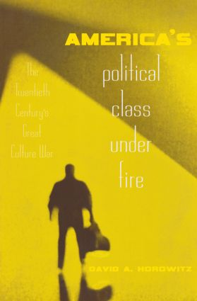 America's Political Class Under Fire: The Twentieth Century's Great Culture War, 1st Edition (Paperback) book cover
