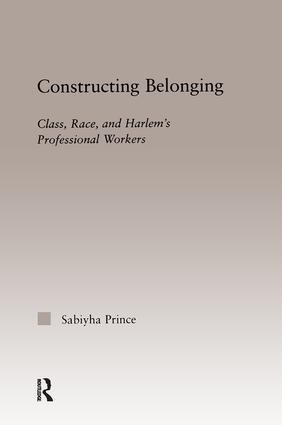 Constructing Belonging: Class, Race, and Harlem's Professional Workers book cover