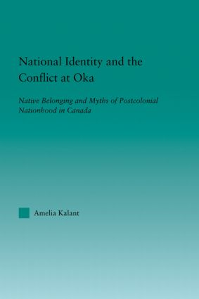 National Identity and the Conflict at Oka: Native Belonging and Myths of Postcolonial Nationhood in Canada book cover