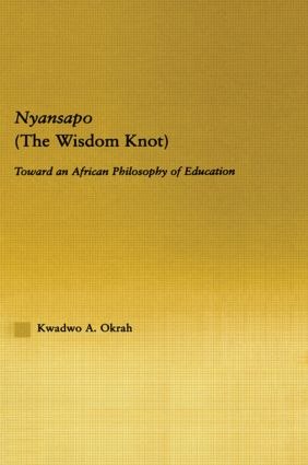 Nyansapo (The Wisdom Knot): Toward an African Philosophy of Education (Hardback) book cover