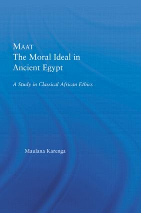 Maat, The Moral Ideal in Ancient Egypt: A Study in Classical African Ethics, 1st Edition (Hardback) book cover