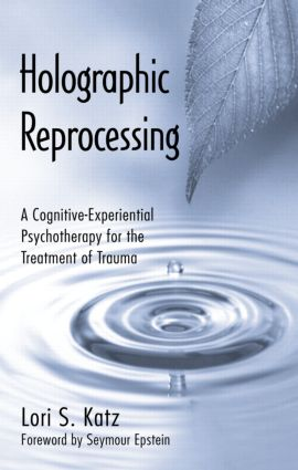 Holographic Reprocessing: A Cognitive-Experiential Psychotherapy for the Treatment of Trauma (Hardback) book cover
