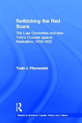 Rethinking the Red Scare: The Lusk Committee and New York's Crusade Against Radicalism, 1919-1923 (Hardback) book cover