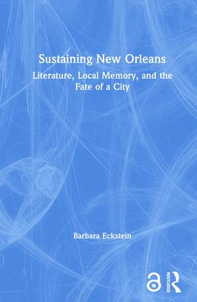 Sustaining New Orleans: Literature, Local Memory, and the Fate of a City, 1st Edition (Hardback) book cover