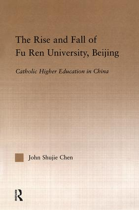 The Rise and Fall of Fu Ren University, Beijing: Catholic Higher Education in China (Hardback) book cover