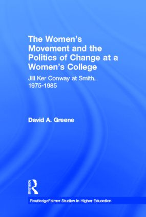 The Women's Movement and the Politics of Change at a Women's College: Jill Ker Conway at Smith, 1975-1985, 1st Edition (Hardback) book cover