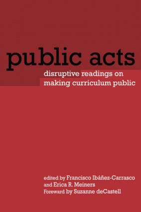 Public Acts: Disruptive Readings on Making Curriculum Public, 1st Edition (Paperback) book cover