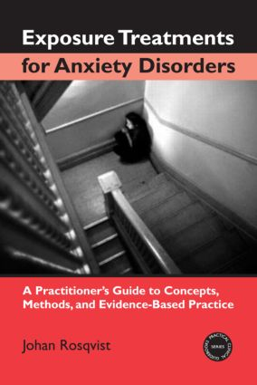 Exposure Treatments for Anxiety Disorders: A Practitioner's Guide to Concepts, Methods, and Evidence-Based Practice, 1st Edition (Hardback) book cover