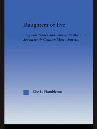 Daughters of Eve: Pregnant Brides and Unwed Mothers in Seventeenth Century Essex County, Massachusetts, 1st Edition (Hardback) book cover