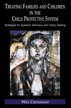 Treating Families and Children in the Child Protective System: Strategies for Systemic Advocacy and Family Healing (Hardback) book cover
