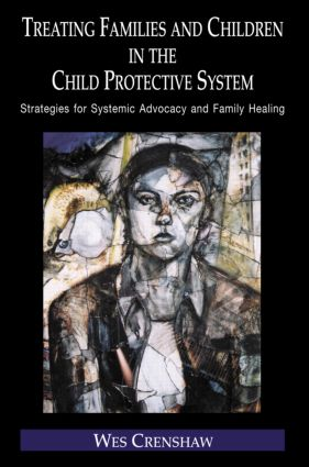 Treating Families and Children in the Child Protective System: Strategies for Systemic Advocacy and Family Healing, 1st Edition (Hardback) book cover
