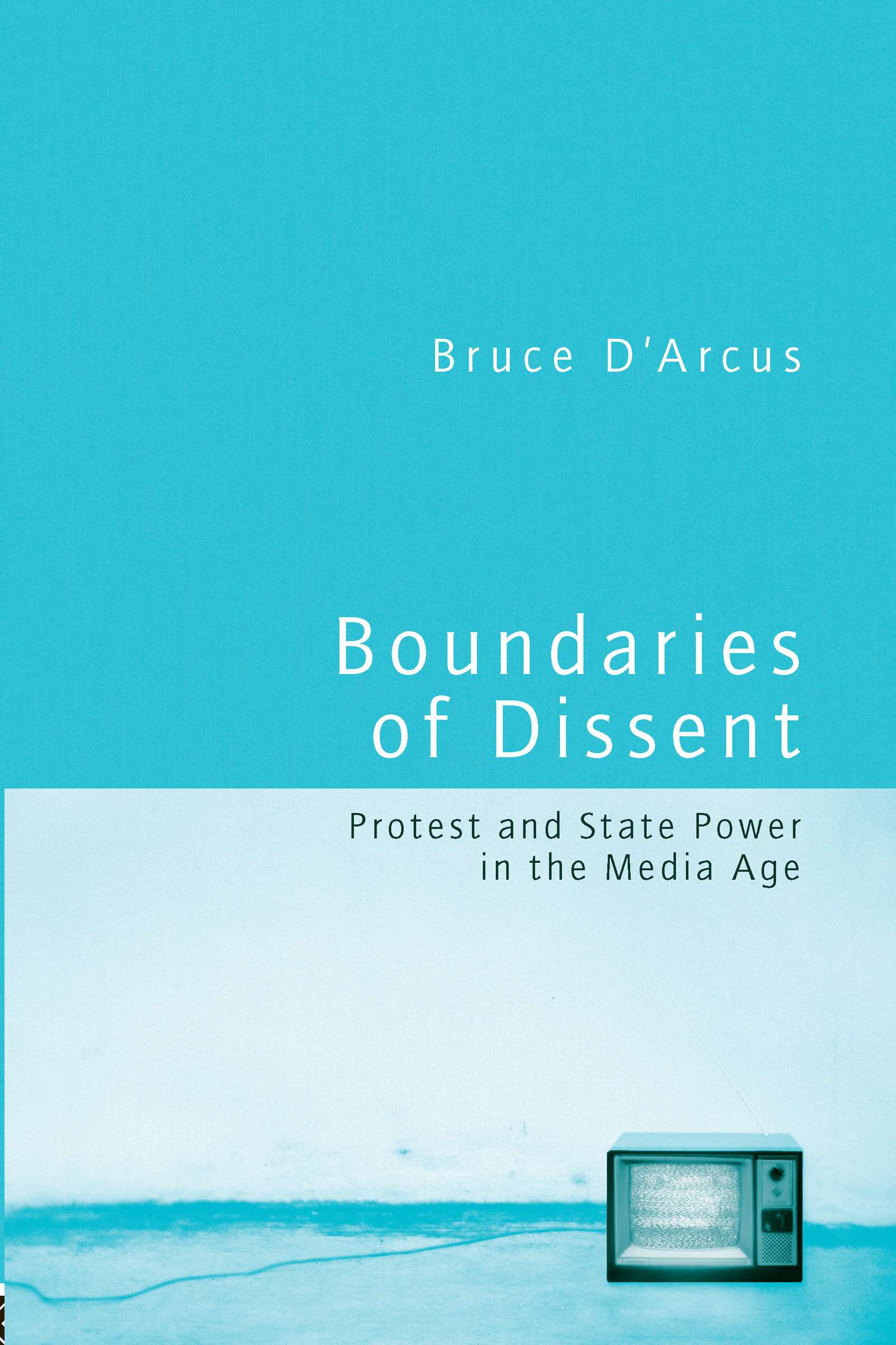 Boundaries of Dissent: Protest and State Power in the Media Age, 1st Edition (Paperback) book cover