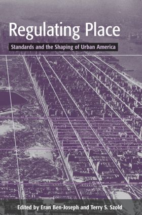 Regulating Place: Standards and the Shaping of Urban America, 1st Edition (Paperback) book cover
