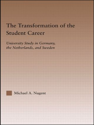 The Transformation of the Student Career: University Study in Germany, the Netherlands, and Sweden (Hardback) book cover