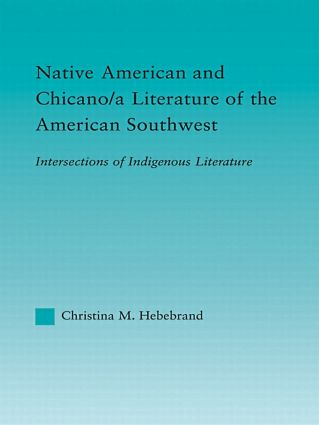 Native American and Chicano/a Literature of the American Southwest: Intersections of Indigenous Literatures book cover