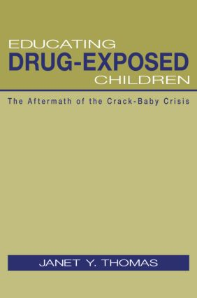 Educating Drug-Exposed Children: The Aftermath of the Crack-Baby Crisis, 1st Edition (Paperback) book cover