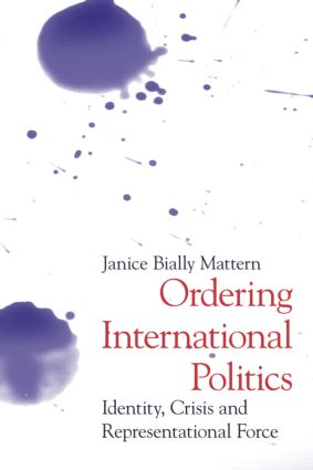 Ordering International Politics: Identity, Crisis and Representational Force, 1st Edition (Paperback) book cover