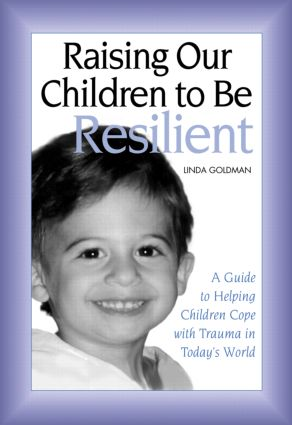 Raising Our Children to Be Resilient: A Guide to Helping Children Cope with Trauma in Today's World (Paperback) book cover