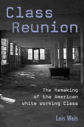 Class Reunion: The Remaking of the American White Working Class, 1st Edition (Paperback) book cover