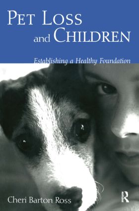 Pet Loss and Children: Establishing a Health Foundation, 1st Edition (Paperback) book cover