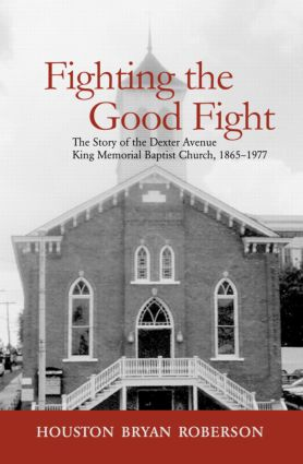 Fighting the Good Fight: The Story of the Dexter Avenue King Memorial Baptist Church, 1865-1977, 1st Edition (Paperback) book cover