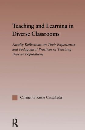 Teaching and Learning in Diverse Classrooms: Faculty Reflections on their Experiences and Pedagogical Practices of Teaching Diverse Populations book cover