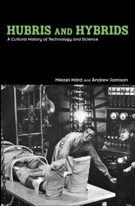 Hubris and Hybrids: A Cultural History of Technology and Science, 1st Edition (Paperback) book cover