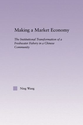 Making a Market Economy: The Institutionalizational Transformation of a Freshwater Fishery in a Chinese Community book cover