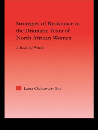 Strategies of Resistance in the Dramatic Texts of North African Women: A Body of Words (e-Book) book cover