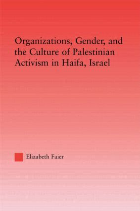 Organizations, Gender and the Culture of Palestinian Activism in Haifa, Israel: 1st Edition (Hardback) book cover