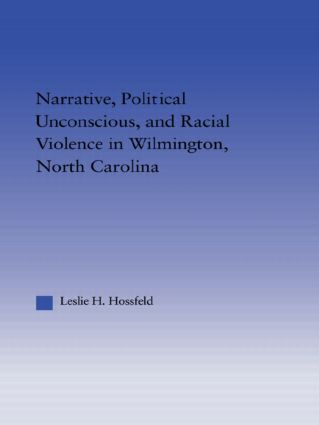Narrative, Political Unconscious and Racial Violence in Wilmington, North Carolina: 1st Edition (Hardback) book cover