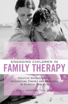 Engaging Children in Family Therapy: Creative Approaches to Integrating Theory and Research in Clinical Practice book cover