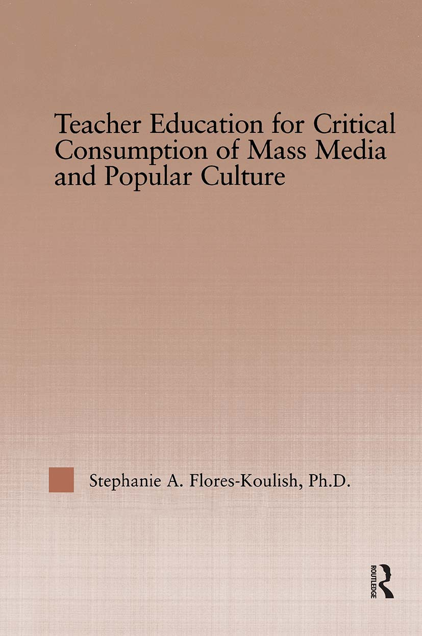 Teacher Education for Critical Consumption of Mass Media and Popular Culture (Hardback) book cover